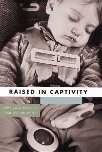 Raised in Captivity: Why Does America Fail Its Children?