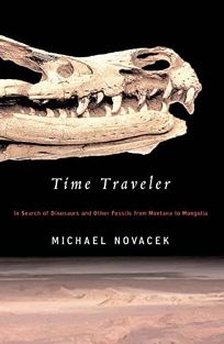TIME TRAVELER: In Search of Dinosaurs and Ancient Mammals from Montana to Mongolia
