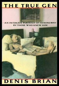 The True Gen: An Intimate Portrait of Ernest Hemingway by Those Who Knew Him