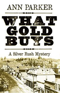What Gold Buys: A Silver Rush Mystery