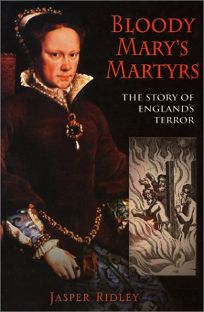 BLOODY MARYS MARTYRS: The Story of Englands Terror