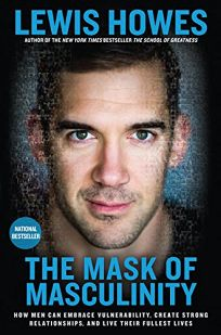 The Mask of Masculinity: How Men Can Embrace Vulnerability