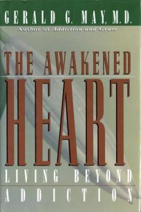 The Awakened Heart: Living Beyond Addiction