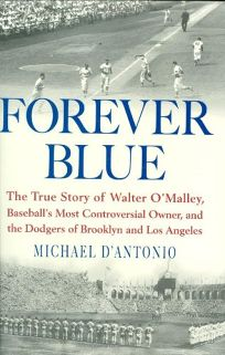 Forever Blue: The True Story of Walter OMalley
