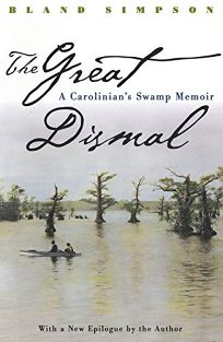 The Great Dismal: A Carolinians Swamp Memoir