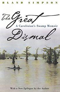 The Great Dismal: A Carolinians Swamp Memoir