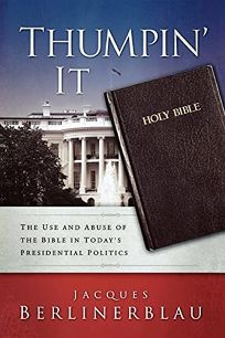 Thumpin It: The Use and Abuse of the Bible in Todays Presidential Politics