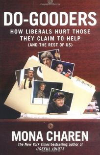 DO-GOODERS: How Liberals Hurt Those They Claim to Help and the Rest of Us