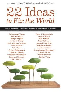 22 Ideas to Fix the World: Conversations with the Worlds Foremost Thinkers