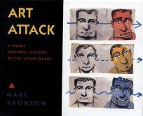 Art Attack: A Short Cultural History of the Avant-Garde