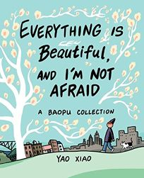 Comics Book Review: Everything Is Beautiful, and I'm Not Afraid by Yao Xiao. Andrews McMeel, $14.99 (128p) ISBN 978-1-5248-5245-0
