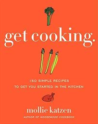 Get Cooking: 150 Simple Recipes to Get You Started in the Kitchen