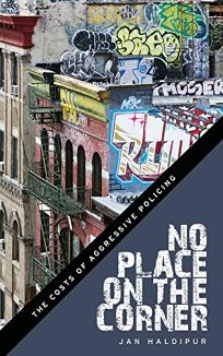 Nonfiction Book Review: No Place on the Corner: The Costs of Aggressive Policing by Jan Haldipur. New York Univ, $25 trade paper (224p) ISBN 978-1-4798-8800-9