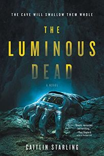 The Luminous Dead Caitlin Starling Harper Voyager 1699 Trade Paper 432p ISBN 978 0 06 284690 7