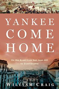 Yankee Come Home; On the Road from San Juan Hill to Guantánamo