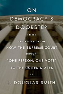 "On Democracy's Doorstep: The Inside Story of How the Supreme Court Brought ""One Person"