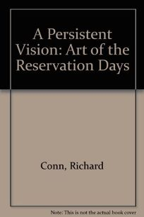 A Persistent Vision: Art of the Reservation Days: The L.D. and Ruth Bax Collection of the Denver Art Museum