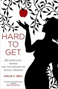 Hard to Get: 20-Something Women and the Paradox of Sexual Freedom