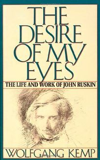 The Desire of My Eyes: The Life and Work of John Ruskin