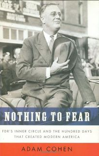 Nothing to Fear: FDRs Inner Circle and the Hundred Days That Created Modern America