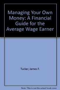 Managing Your Own Money: A Financial Guide for the Average Wage Earner