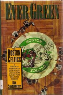 Ever Green: The Boston Celtics: A History in the Words of Their Players
