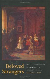 BELOVED STRANGERS: Interfaith Families in Nineteenth-Century America