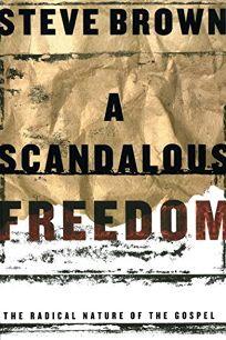 A SCANDALOUS FREEDOM: Exploring Christian Liberty