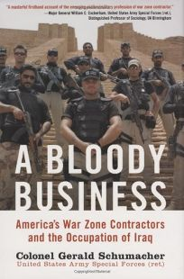 A Bloody Business: Americas War Zone Contractors and the Occupation of Iraq