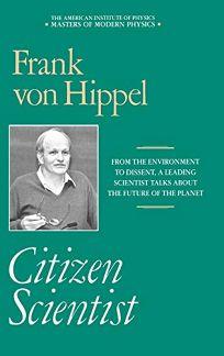 Citizen Scientist: Collected Essays of Frank Von Hippel