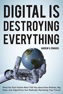 Digital Is Destroying Everything: What the Tech Giants Won't Tell You about How Robots