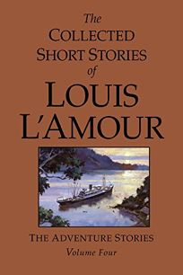 The Collected Short Stories of Louis LAmour: The Adventure Stories: Volume Four