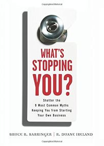 What's Stopping You? Shatter the 9 Most Common Myths Keeping You from Starting Your Own Business
