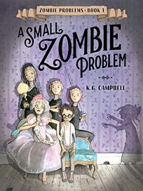Children's Book Review: A Small Zombie Problem (Zombie Problems #1) by K.G. Campbell. Knopf, $16.99 (240p) ISBN 978-0-553-53955-4