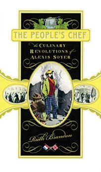THE PEOPLES CHEF: The Culinary Revolutions of Alexis Soyer