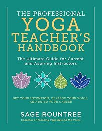 The Professional Yoga Teacher's Handbook: The Ultimate Guide for Current and Aspiring Instructors