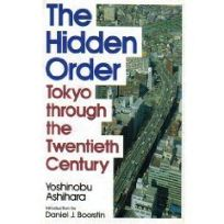 The Hidden Order: Tokyo Through the Twentieth Century