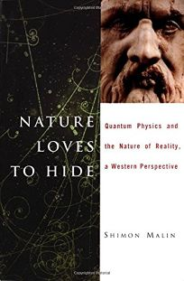 NATURE LOVES TO HIDE: Quantum Physics and Reality
