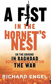 A FIST IN THE HORNETS NEST: On the Ground in Baghdad Before