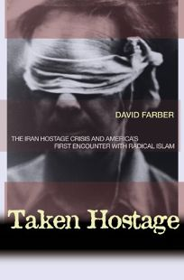 TAKEN HOSTAGE: The Iran Hostage Crisis and Americas First Encounter with Radical Islam