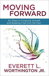 Moving Forward: Six Steps to Forgiving Yourself and Breaking Free from Your Past
