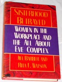 Sisterhood Betrayed: Women in the Workplace and the All about Eve Complex