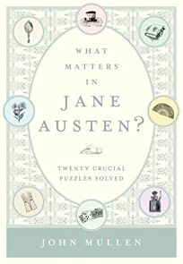 What Matters in Jane Austen?: Twenty Crucial Problems Solved
