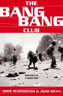 The Bang Bang Club Snapshots from a Hidden War