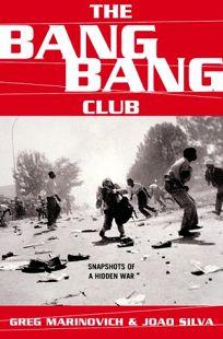 The Bang Bang Club Snapshots from a Hidden War