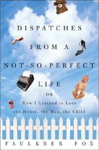 DISPATCHES FROM A NOT-SO-PERFECT LIFE: Or How I Learned to Love the House