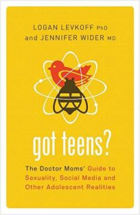 Got Teens? The Doctor Moms' Guide to Sexuality