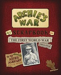 Archie's War: My Scrapbook of the First World War