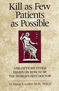 Kill as Few Patients as Possible: And 56 Other Essays on How to Be the Worlds Best Doctor