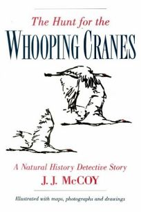 The Hunt for the Whooping Cranes: A Natural History Detective Story